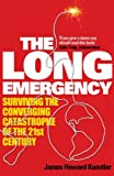 The Long Emergency: Surviving the Converging Catastrophes of the 21st Century