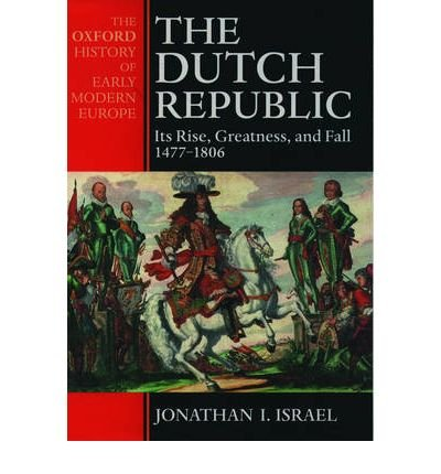 [ THE DUTCH REPUBLIC ITS RISE, GREATNESS AND FALL, 1477-1806 BY ISRAEL, JONATHAN I.](AUTHOR)PAPERBACK