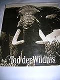 Tod der Wildnis. Nachruf auf ein Paradies