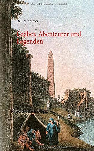 Gräber, Abenteurer und Legenden: Rätsel der Archäologie