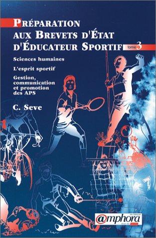 Sciences humaines, L'esprit sportif, Gestion, communication et promotion des APS, tome 3 par C. Seve