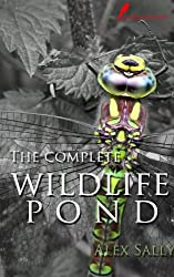 The complete wildlife pond: Wildlife Ponds. How to make, maintain and enjoy a wildlife pond. 2014 edition (English Edition)