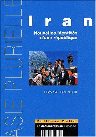 Iran. : Nouvelles identités d'une république par Bernard Hourcade