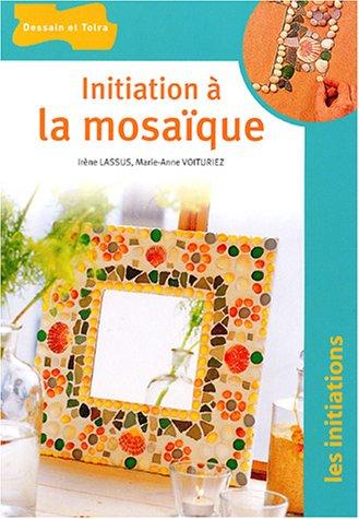 Initiation à la mosaïque par Irène Lassus, Marie-Anne Voituriez