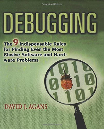 Debugging: The 9 Indispensable Rules for Finding Even the Most Elusive Software and Hardware Problems by David J. Agans (2006-09-12)
