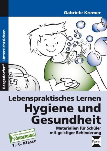 Lebenspraktisches Lernen: Hygiene und Gesundheit: Materialien für Schüler mit geistiger Behinderung (1. bis 6. Klasse) von Kremer. Gabriele (2012) Broschiert