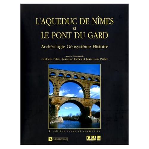 L'Aqueduc de Nîmes et le ponts du Gard : Archéologie. Géosystème. Histoire