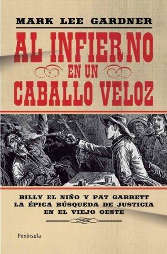 Al infierno en un caballo veloz: Billy El Niño y Pat Garret. La épica búsqueda de justicia en el viejo oeste (ATALAYA)