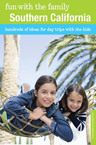 Fun with the Family Southern California: Hundreds of Ideas for Day Trips with the Kids (Fun with the Family Series)