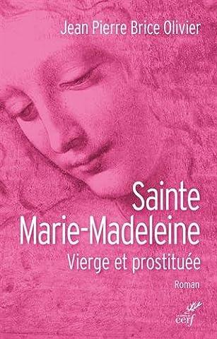 Sainte Marie-Madeleine : Vierge et prostituée