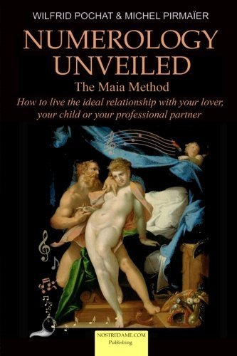 Numerology Unveiled - Volume 2: How to live the ideal relationship with your lover, your child or your professional partner by Wilfrid Pochat (2016-04-04)