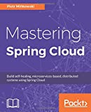 Mastering Spring Cloud: Build self-healing, microservices-based, distributed systems using Spring Cloud(English Edition)