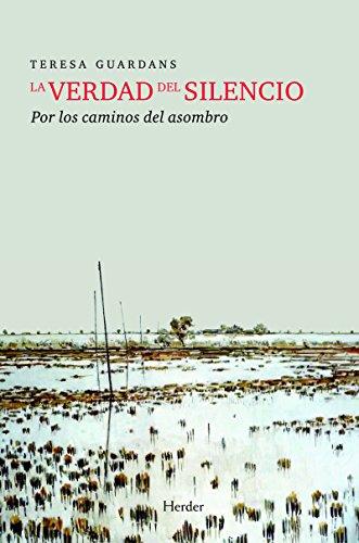 La verdad del silencio: Por los caminos del asombro por Teresa Guardans Cambó