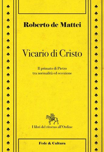 vicario-di-cristo-il-primato-di-pietro-tra-normalit-ed-eccezione-i-libri-del-ritorno-all-ordine-vol-3-italian-edition