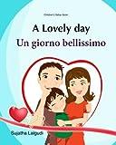 Children's Italian book: A Lovely day. Un giorno bellissimo: Children's Picture Book English Italian (Bilingual Edition),Italian kids books, Italian childrens books, Valentine book for kids: Volume 14