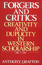 Forgers and Critics: Creativity and Duplicity in Western Scholarship by Anthony Grafton (1990-03-07)