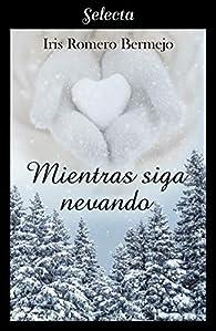 Mientras siga nevando par  Iris Romero Bermejo