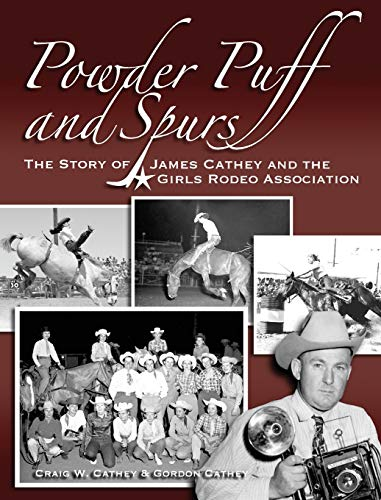 Powder Puff and Spurs: The story of James Cathey and the Girls Rodeo Association - Professional Powder Puff