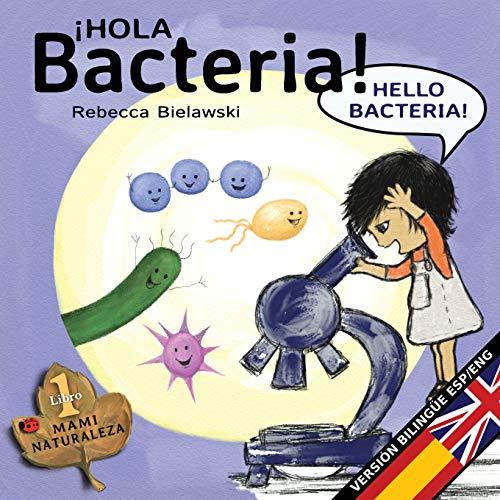 Hola bacteria - Hello Bacteria: Version bilingue  Espanol/Ingles: Volume 1 (La serie bilingue  MAMI NATURALEZA) por Rebecca Bielawski