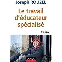 Le travail d'éducateur spécialisé - 3e éd. - Ethique et pratique