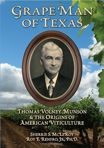 Grape Man of Texas: Thomas Volney Munson & the Origins of American Viticulture by Sherrie S. McLeRoy (2008-08-01)