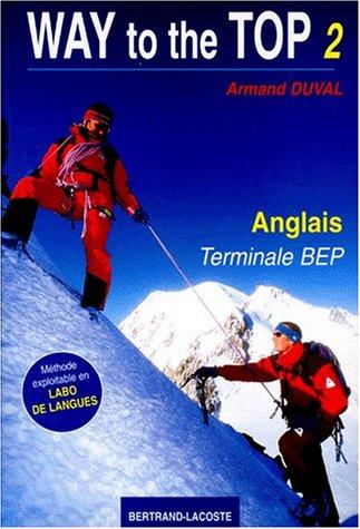 ANGLAIS TERMINALE BEP WAY TO THE TOP. : Tome 2, Méthode exploitable en labo de langues