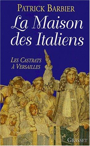 LA MAISON DES ITALIENS. Les castrats à ...