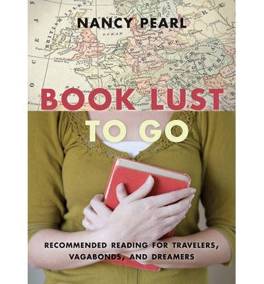 book-lust-to-go-recommended-reading-for-travelers-vagabonds-and-dreamers-author-nancy-pearl-publishe