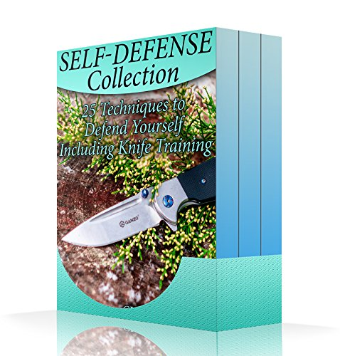 Self-Defense Collection: 25 Techniques to Defend Yourself Including Knife Training: (Self Protection, Prepping) (English Edition)