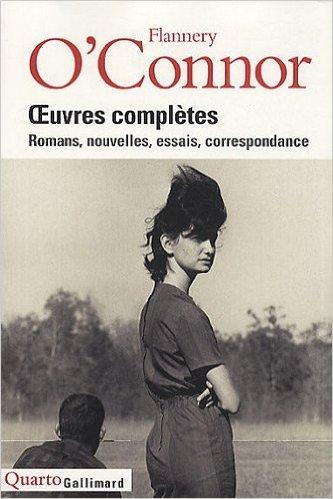 OEuvres Complètes: Romans, Nouvelles, Essais, Correspondance De Flannery O'Connor ,Guy Goffette Préface  5 Novembre 2009