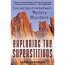 Exploring the Superstitions: Trails and Tales of the Southwest's Mystery Mountains