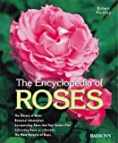 Encyclopedia of Roses: History, Botany, Characteristics, Design Examples, Planting and Care, the Best Species and Varieties