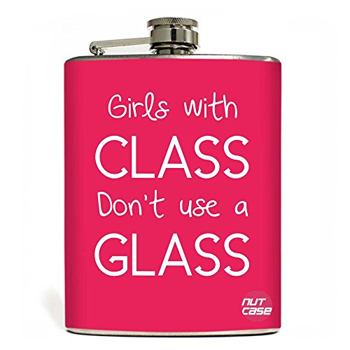 Designer Hip Flask 9 Oz - Nutcase - Free Funnel Along - Girls With Class Don't Need A Glass