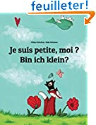 Je suis petite, moi ? Bin ich klein?: Un livre d'images pour les enfants (Edition bilingue français-allemand)