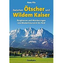Zwischen Ötscher und wildem Kaiser: Bergtouren und Wanderungen von Niederösterreich bis Tirol