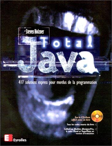 Total Java. 417 solutions express pour mordus de la programmation, avec CD-ROM par Steve Holzner