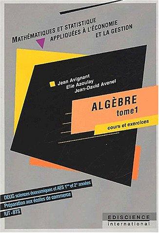 Algèbre. Tome 1, Cours et exercices par Jean Avignant