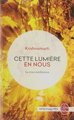 Cette lumière en nous : La Vraie Méditation par Krishnamurti