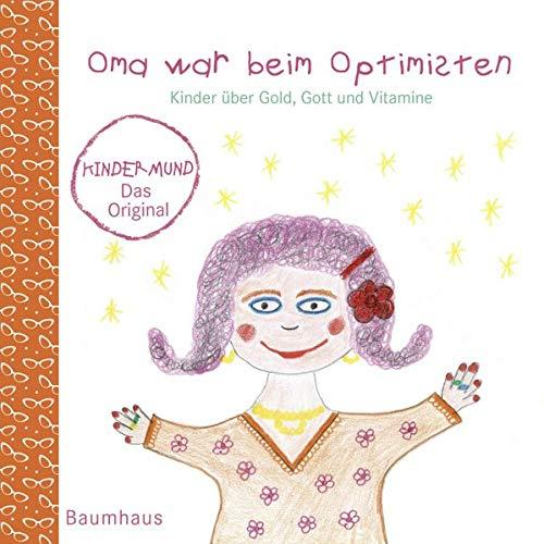 Oma war beim Optimisten. Kinder über Gold, Gott und Vitamine. Kindermund bei Subito. (über Sprüche Gold)