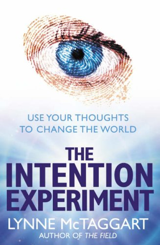 The Intention Experiment: Use Your Thoughts to Change the World por Lynne McTaggart