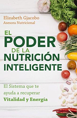 El Poder de la Nutrición Inteligente: El Sistema que te ayuda a recuperar Vitalidad y Energía por Elizabeth Gjacobo