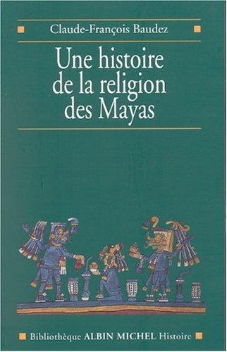 Une histoire de la religion des Mayas : Du panthisme au panthon
