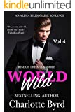 Wild World Vol 4: An Alpha Billionaire Romance (Rise of the Billionaire)