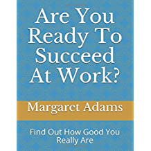 Are You Ready To Succeed At Work?: Find Out How Good You Really Are