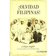 ¡olvidad Filipinas! (Historia Inedita)