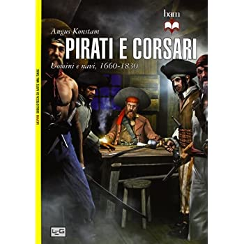 Pirati E Corsari. Uomini E Navi 1660-1830