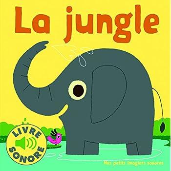 La Jungle : 6 Sons à Écouter, 6 Images à Regarder (Livre Sonore)