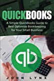Quickbooks: A Simple QuickBooks Guide to Best Optimize Bookkeeping for Your Small Business (Quickbooks, Bookkeeping, Quickbooks Online, Quickbooks ... Business Accounting, Quickbooks Bookkeeping)