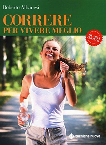 Correre per vivere meglio. Dal principiante all'agonista (Natura e salute)