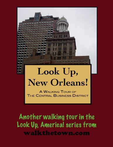 A Walking Tour of New Orleans - The Central Business District, Louisiana (Look Up, America!) (English Edition)
